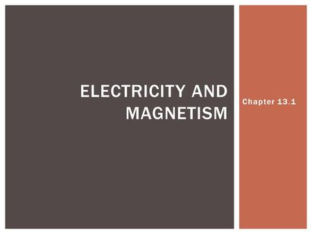 Chapter 13.1 ELECTRICITY AND MAGNETISM. Electric Charge  An electrical property of matter that creates a force between objects example: Touching a doorknob.