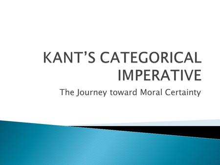 The Journey toward Moral Certainty.  Immanuel Kant, 1724-1804.