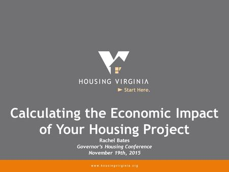 Calculating the Economic Impact of Your Housing Project Rachel Bates Governor's Housing Conference November 19th, 2015.