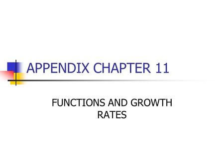 APPENDIX CHAPTER 11 FUNCTIONS AND GROWTH RATES. Y = F (K,L,T) This chapter uses mathematical notations to describe the relationship between output (Y)