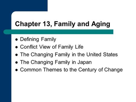 Chapter 13, Family and Aging Defining Family Conflict View of Family Life The Changing Family in the United States The Changing Family in Japan Common.