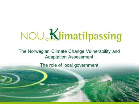 The Norwegian Climate Change Vulnerability and Adaptation Assessment The role of local government.