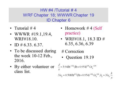 HW #4 /Tutorial # 4 WRF Chapter 18; WWWR Chapter 19 ID Chapter 6 Tutorial # 4 WWWR #19.1,19.4, WRF#18.10. ID # 6.33. 6.37. To be discussed during the week.