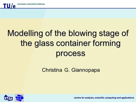 Modelling of the blowing stage of the glass container forming process Christina G. Giannopapa.