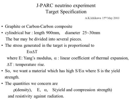 J-PARC neutrino experiment Target Specification Graphite or Carbon-Carbon composite cylindrical bar : length 900mm, diameter 25~30mm The bar may be divided.