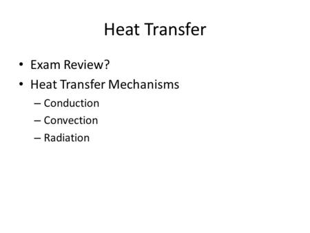 Heat Transfer Exam Review? Heat Transfer Mechanisms Conduction
