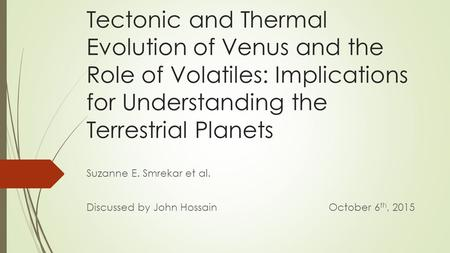 Tectonic and Thermal Evolution of Venus and the Role of Volatiles: Implications for Understanding the Terrestrial Planets Suzanne E. Smrekar et al. Discussed.