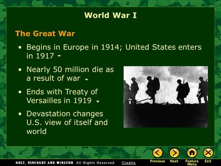 World War I Ends with Treaty of Versailles in 1919 The Great War Nearly 50 million die as a result of war Begins in Europe in 1914; United States enters.