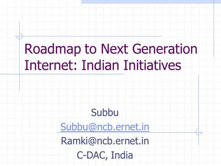 Roadmap to Next Generation Internet: Indian Initiatives Subbu  C-DAC, India.