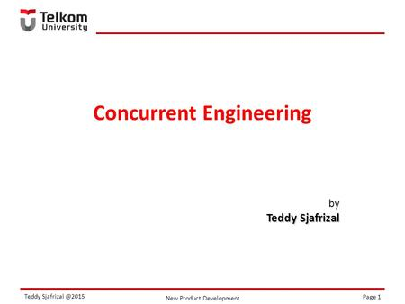 New Product Development Page 1 Teddy Concurrent Engineering by Teddy Sjafrizal.