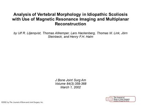 Analysis of Vertebral Morphology in Idiopathic Scoliosis with Use of Magnetic Resonance Imaging and Multiplanar Reconstruction by Ulf R. Liljenqvist, Thomas.