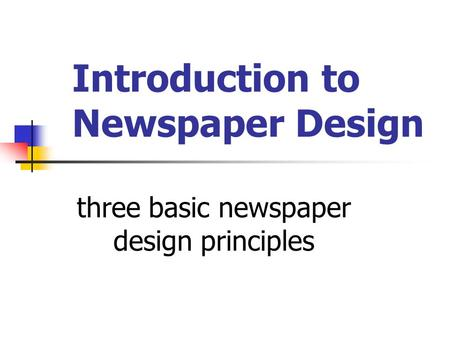 Introduction to Newspaper Design three basic newspaper design principles.