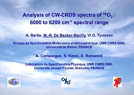 A. Barbe, M.-R. De Backer-Barilly, Vl.G. Tyuterev Analysis of CW-CRDS spectra of 16 O 3 : 6000 to 6200 cm -1 spectral range Groupe de Spectrométrie Moléculaire.