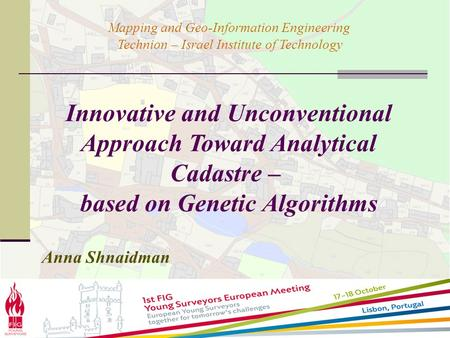 Innovative and Unconventional Approach Toward Analytical Cadastre – based on Genetic Algorithms Anna Shnaidman Mapping and Geo-Information Engineering.