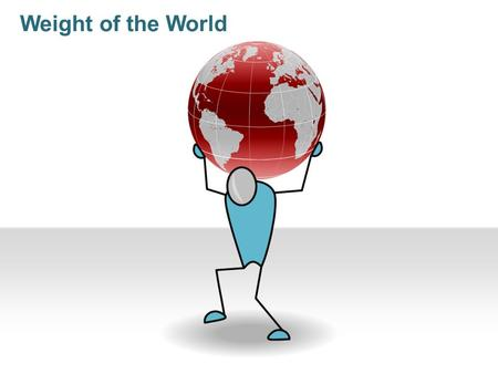 Weight of the World. How to Use Our Editable PPT Products Learn more from our 24point0 Tips and Tutorials