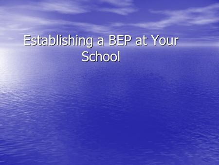 Establishing a BEP at Your School. School Readiness SW PBS in place SW PBS in place Administrative support Administrative support Faculty/staff buy-in.