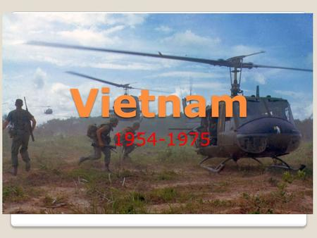 "Vietnam 1954-1975. Background to US involvement French Colony since 1883 Ho Chi Minh- 1941: organized resistance movement ""League for the Independence."