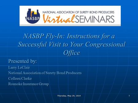1 Thursday, May 29, 2014 NASBP Fly-In: Instructions for a Successful Visit to Your Congressional Office Presented by: Larry LeClair National Association.