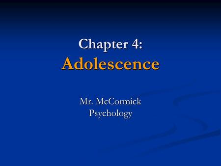 Chapter 4: Adolescence Mr. McCormick Psychology. Do-Now: (Discussion) How do adolescents form an identity through: How do adolescents form an identity.