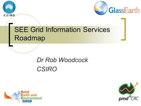SEE Grid Information Services Roadmap Dr Rob Woodcock CSIRO.