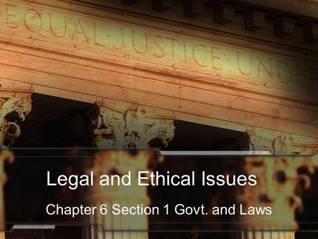 Legal and Ethical Issues Chapter 6 Section 1 Govt. and Laws.