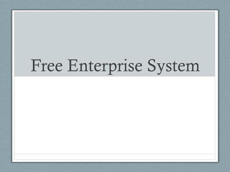 Free Enterprise System. Democracy and the Free Enterprise System The American commitment to freedom for the individual is deep-rooted, and it is as evident.