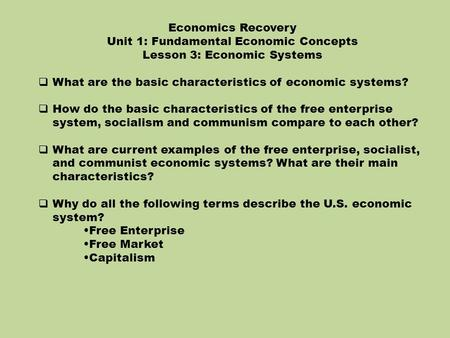 Economics Recovery Unit 1: Fundamental Economic Concepts Lesson 3: Economic Systems  What are the basic characteristics of economic systems?  How do.