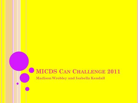 MICDS C AN C HALLENGE 2011 Madison Wrobley and Isabella Kendall.
