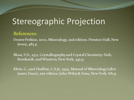 References: Dexter Perkins, 2002, Mineralogy, 2nd edition. Prentice Hall, New Jersey, 483 p. Bloss, F.D., 1971, Crystallography and Crystal Chemistry: