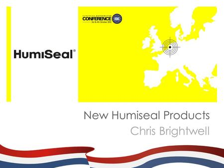 New Humiseal Products Chris Brightwell. New Projects During 2012  1R32 A2 673S – High Adhesion Acrylic  1B31 NS Gel – High performance gel for needle.