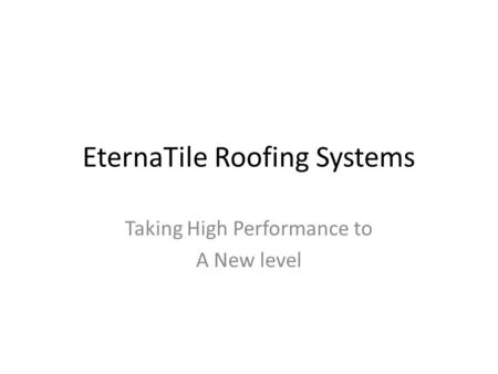 EternaTile Roofing Systems Taking High Performance to A New level.