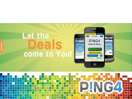 Ping4Deals: Location Based Services For Global Retail Giants Reach Thousands Of New Prospects Near Every One Of Your Thousands Of Stores Worldwide Everyday.