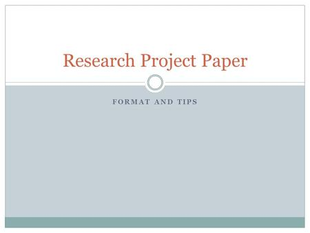 FORMAT AND TIPS Research Project Paper. Timeline of Research Project Decide on research question (10/11 and 10/12) Assign tasks (10/11 and 10/12) Create.