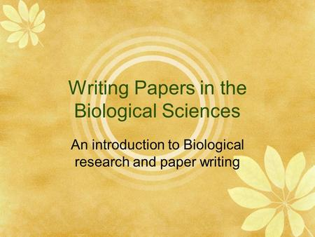 Writing Papers in the Biological Sciences An introduction to Biological research and paper writing.
