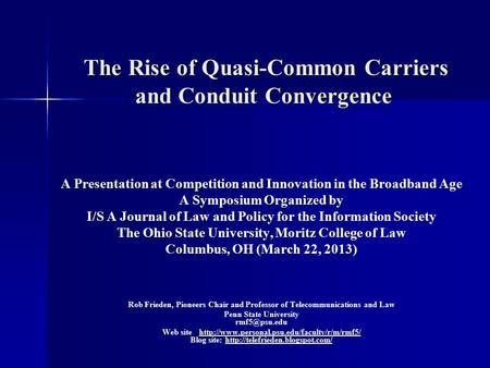 The Rise of Quasi-Common Carriers and Conduit Convergence The Rise of Quasi-Common Carriers and Conduit Convergence A Presentation at Competition and Innovation.
