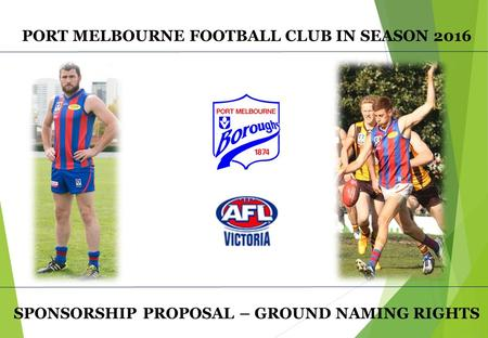 PORT MELBOURNE FOOTBALL CLUB IN SEASON 2016 SPONSORSHIP PROPOSAL – GROUND NAMING RIGHTS.