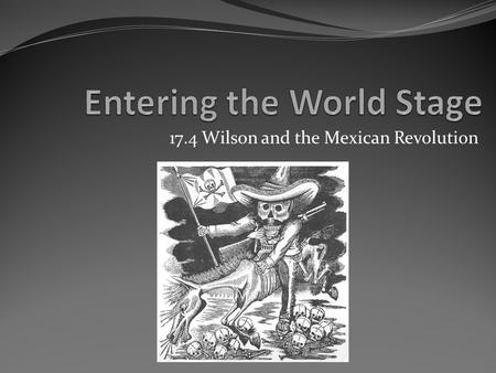 17.4 Wilson and the Mexican Revolution. Focus Your Thoughts... What is a dictatorship? Why would a revolution in Mexico draw the United States into conflict?
