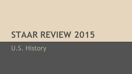 STAAR REVIEW 2015 U.S. History. Video Summaries This document contains 3 resources. Fill out one of them for each video in this presentation. Click here.