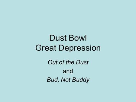 Dust Bowl Great Depression Out of the Dust and Bud, Not Buddy.