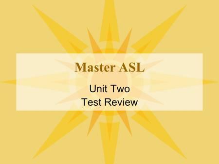 Master ASL Unit Two Test Review. What labels are used to describe deaf people? Deaf & Dumb Deaf Mute Hearing Impaired Handicapped Disabled.