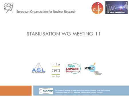 STABILISATION WG MEETING 11 The research leading to these results has received funding from the European Commission under the FP7 Research Infrastructures.
