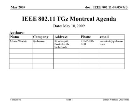 Doc.: IEEE 802.11-09/0547r0 Submission May 2009 Menzo Wentink, QualcommSlide 1 IEEE 802.11 TGz Montreal Agenda Date: May 10, 2009 Authors: