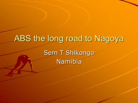 ABS the long road to Nagoya Sem T Shikongo Namibia.