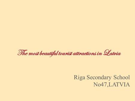 The most beautiful tourist attractions in Latvia Riga Secondary School No47,LATVIA.