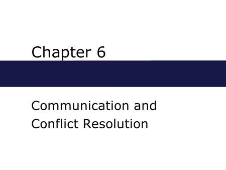 Chapter 6 Communication and Conflict Resolution. Chapter Outline  Verbal and Nonverbal Communication  Nonverbal Communication  Gender Differences in.