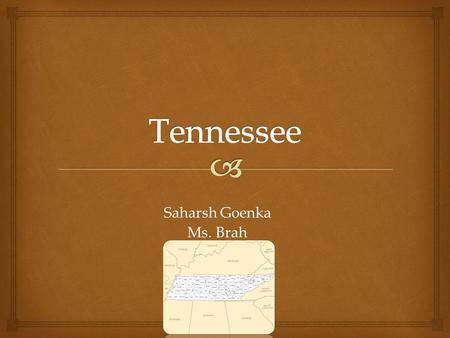 Saharsh Goenka Ms. Brah  Bordering States  Kentucky  Virginia  North Carolina  Georgia  Alabama  Mississippi  Arkansas  Missouri Location of.