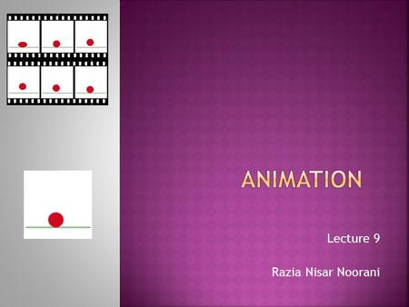 Lecture 9 Razia Nisar Noorani. 2 TWO DIFFERENT FORMS:  2-D evolved from traditional animation techniques.  3-D exploited capabilities unique to the.