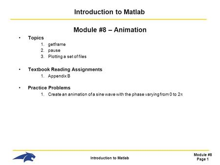 Introduction to Matlab Module #8 Page 1 Introduction to Matlab Module #8 – Animation Topics 1.getframe 2.pause 3.Plotting a set of files Textbook Reading.