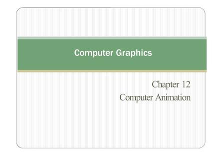 Chapter 12 Computer Animation Computer Graphics. LET US ENTER INTO THE MAGICAL WORLD OF ANIMATION.