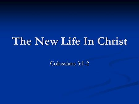 "The New Life In Christ Colossians 3:1-2. Context Colossians 1:1-2 ""Saints"" … ""Faithful brethren."" Colossians 1:13-14 Those in the kingdom … Colossians."